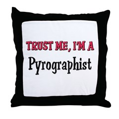 Trust Me I'm a Pyrographist Throw Pillow