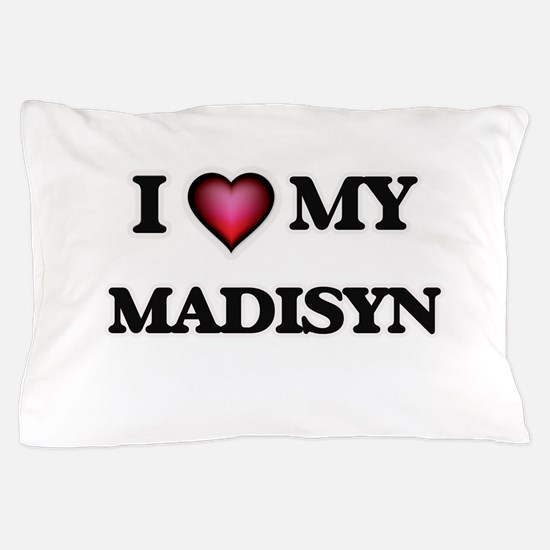 I love my Madisyn Pillow Case