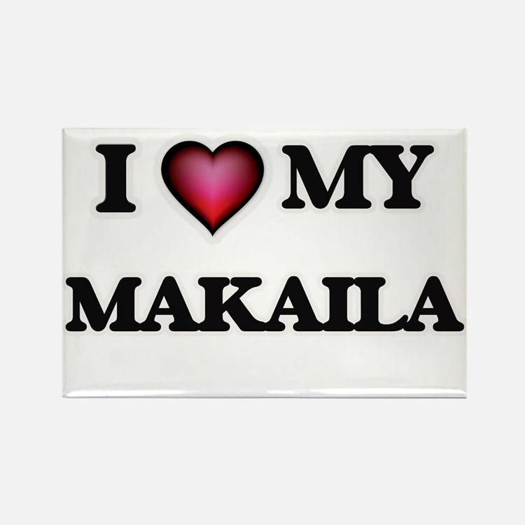 I love my Makaila Magnets
