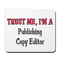 Trust Me I'm a Publishing Copy Editor Mousepad