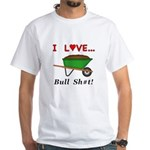 I Love Bull Sh#t White T-Shirt