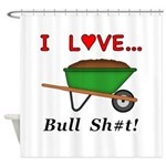 I Love Bull Sh#t Shower Curtain
