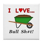 I Love Bull Sh#t Tile Coaster