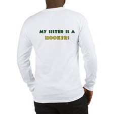 My sister is a hooker! Long Sleeve T-Shirt