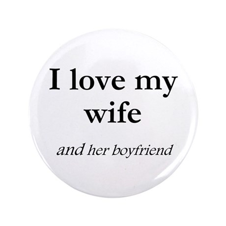 """Wife/her boyfriend 3.5"""" Button"""
