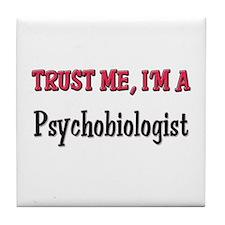 Trust Me I'm a Psychobiologist Tile Coaster