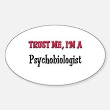 Trust Me I'm a Psychobiologist Oval Decal