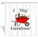 I Dig Gardens Shower Curtain