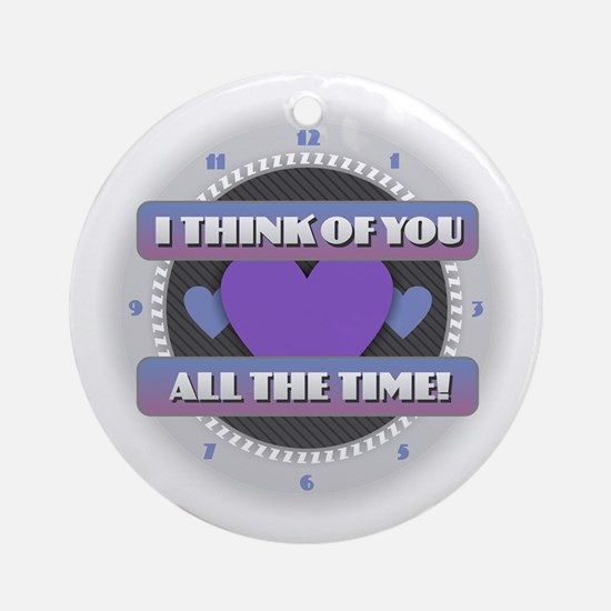 I Think of You All the Time Round Ornament
