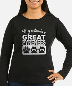My Sister Is A Great Pyrenees Long Sleeve T-Shirt