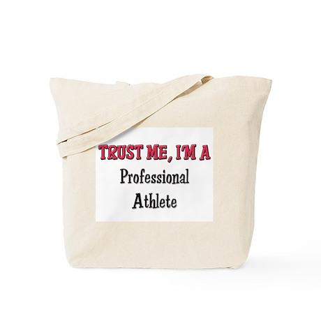 Trust Me I'm a Professional Athlete Tote Bag