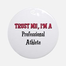 Trust Me I'm a Professional Athlete Ornament (Roun