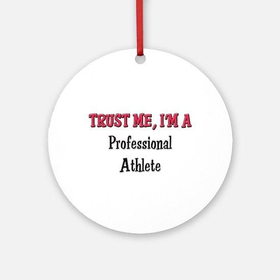 Trust Me I'm a Professional Athlete Ornament (Roun
