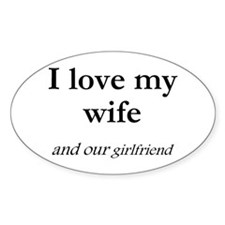 Wife/our girlfriend Oval Decal