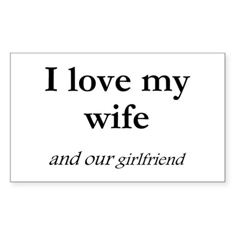 Wife/our girlfriend Rectangle Sticker
