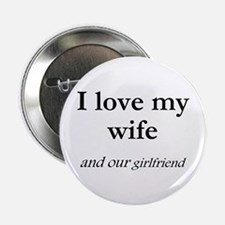 "Wife/our girlfriend 2.25"" Button"