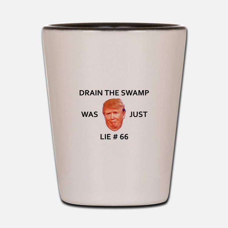 DRAIN THE SWAMP WAS JUST LIE #66 Shot Glass