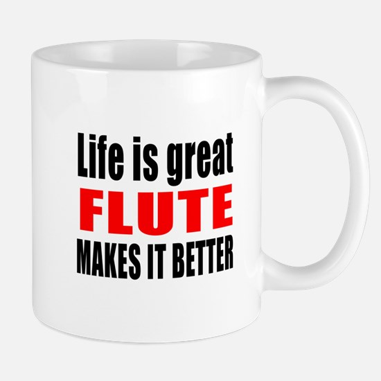 Life Is Great flute Makes It Better Mug