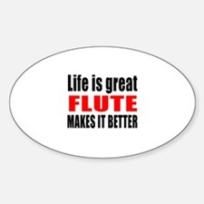 Life Is Great flute Makes It Better Sticker (Oval)