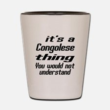 It Is Congolese Thing You Would Not und Shot Glass