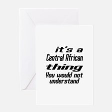 It Is Central African Thing You Woul Greeting Card
