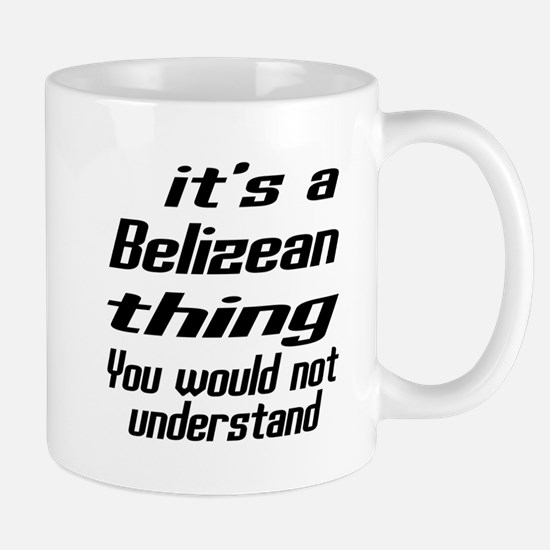 It Is Belizean Thing You Would Not unde Mug