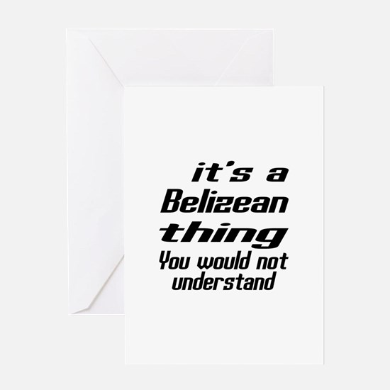 It Is Belizean Thing You Would Not u Greeting Card