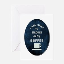 I AM ONLY AS STRONG Greeting Cards
