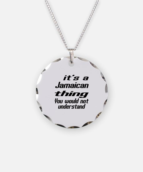 It Is Jamaican Thing You Wou Necklace