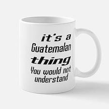 It Is Guatemalan Thing You Would Not un Mug