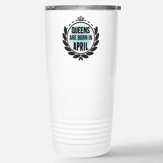 Queens Are Born In April Travel Mug