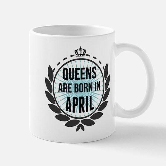 Queens Are Born In April Mugs