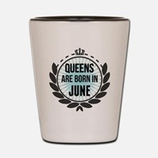 Queens Are Born In June Shot Glass