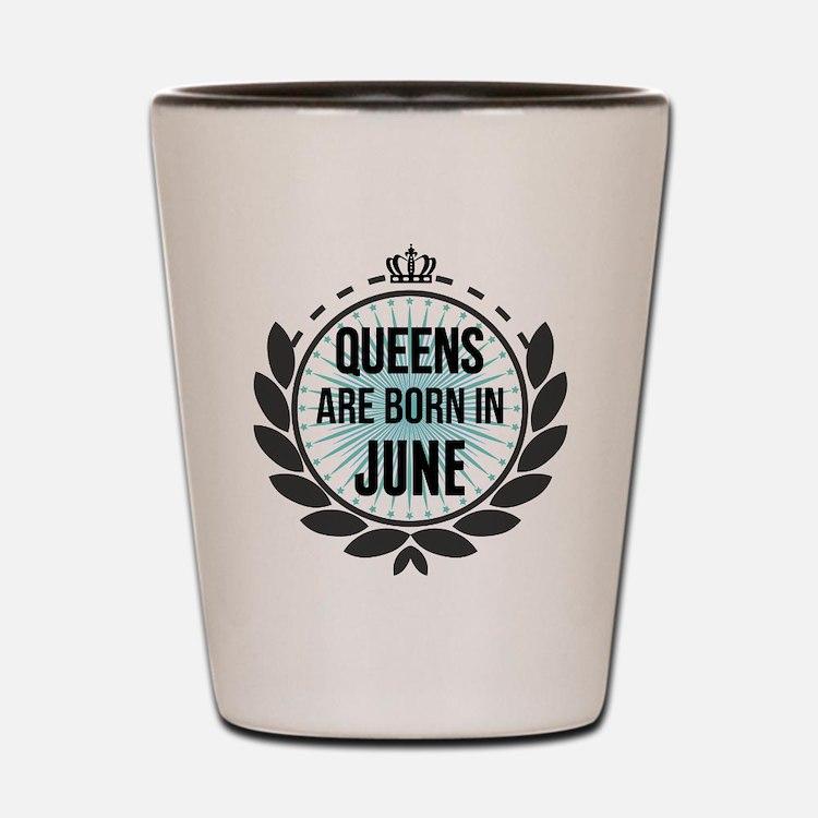 Queens Are Born In June Shot Glass