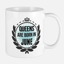 Queens Are Born In June Mugs