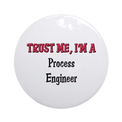 Trust Me I'm a Process Engineer Ornament (Round)