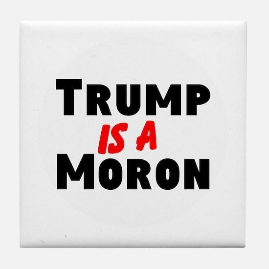 Trump is a moron Tile Coaster