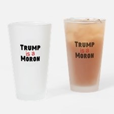 Trump is a moron Drinking Glass
