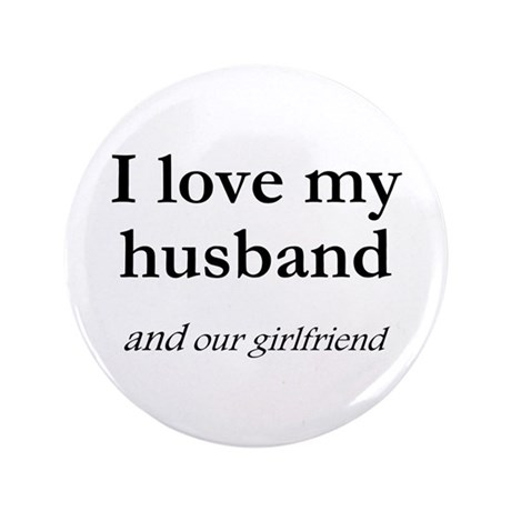 """Husband/our girlfriend 3.5"""" Button"""