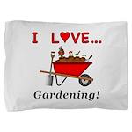 I Love Gardening Pillow Sham
