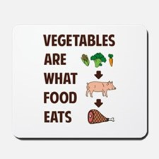 Vegetables Are What Food Eats Mousepad