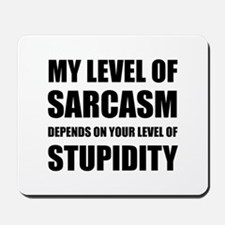 Sarcasm Depends On Stupidity Mousepad
