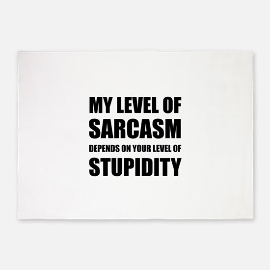 Sarcasm Depends On Stupidity 5'x7'Area Rug
