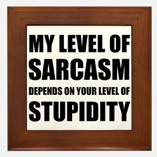 Sarcasm Depends On Stupidity Framed Tile