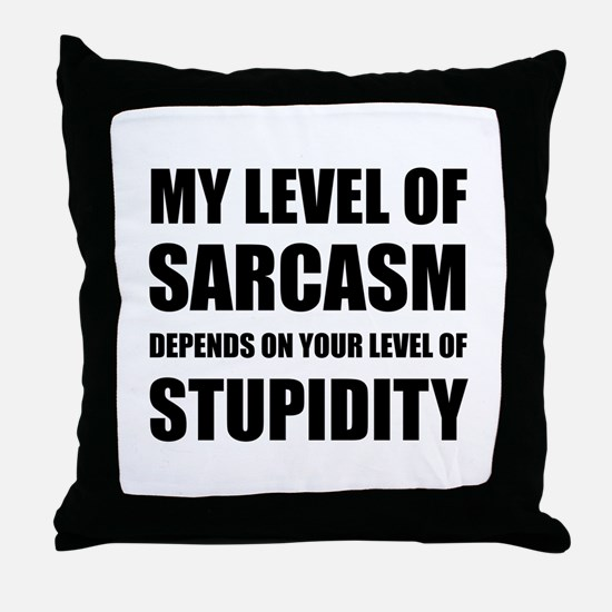 Sarcasm Depends On Stupidity Throw Pillow