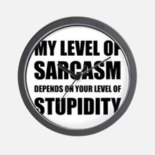 Sarcasm Depends On Stupidity Wall Clock