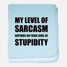 Sarcasm Depends On Stupidity baby blanket