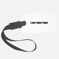 Cannot Adult Today Luggage Tag