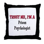 Trust Me I'm a Prison Psychologist Throw Pillow