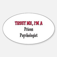 Trust Me I'm a Prison Psychologist Oval Decal